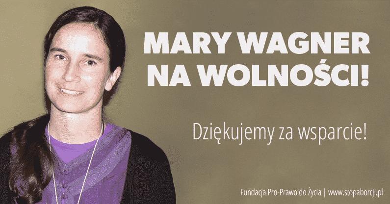 Dzięki Wam Mary Wagner wychodzi na wolność!