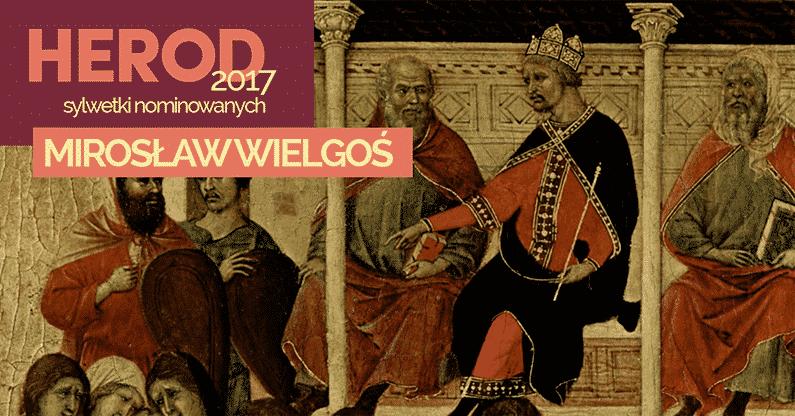 Mirosław Wielgoś – Herod 2017
